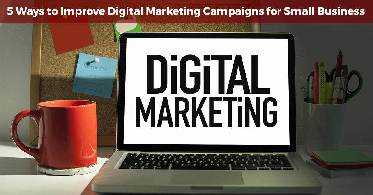 5 Ways to Improve Digital Marketing Campaigns for Small Business
