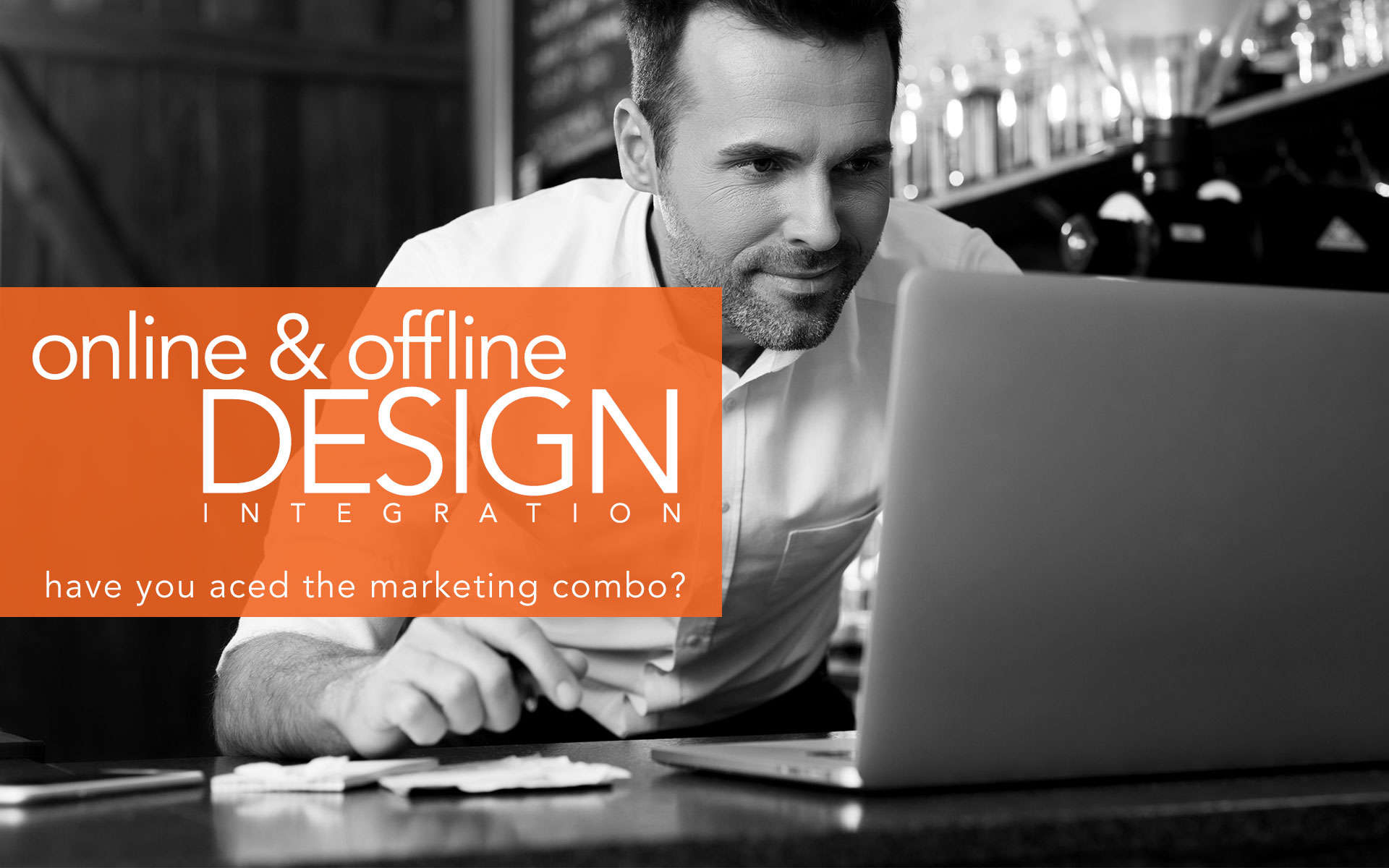 Online & Offline Design Integration – Have You Aced The Marketing Combo?