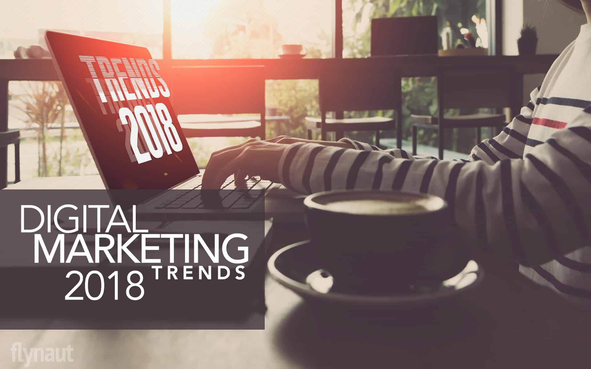 Game changing Digital Marketing Trends in 2018