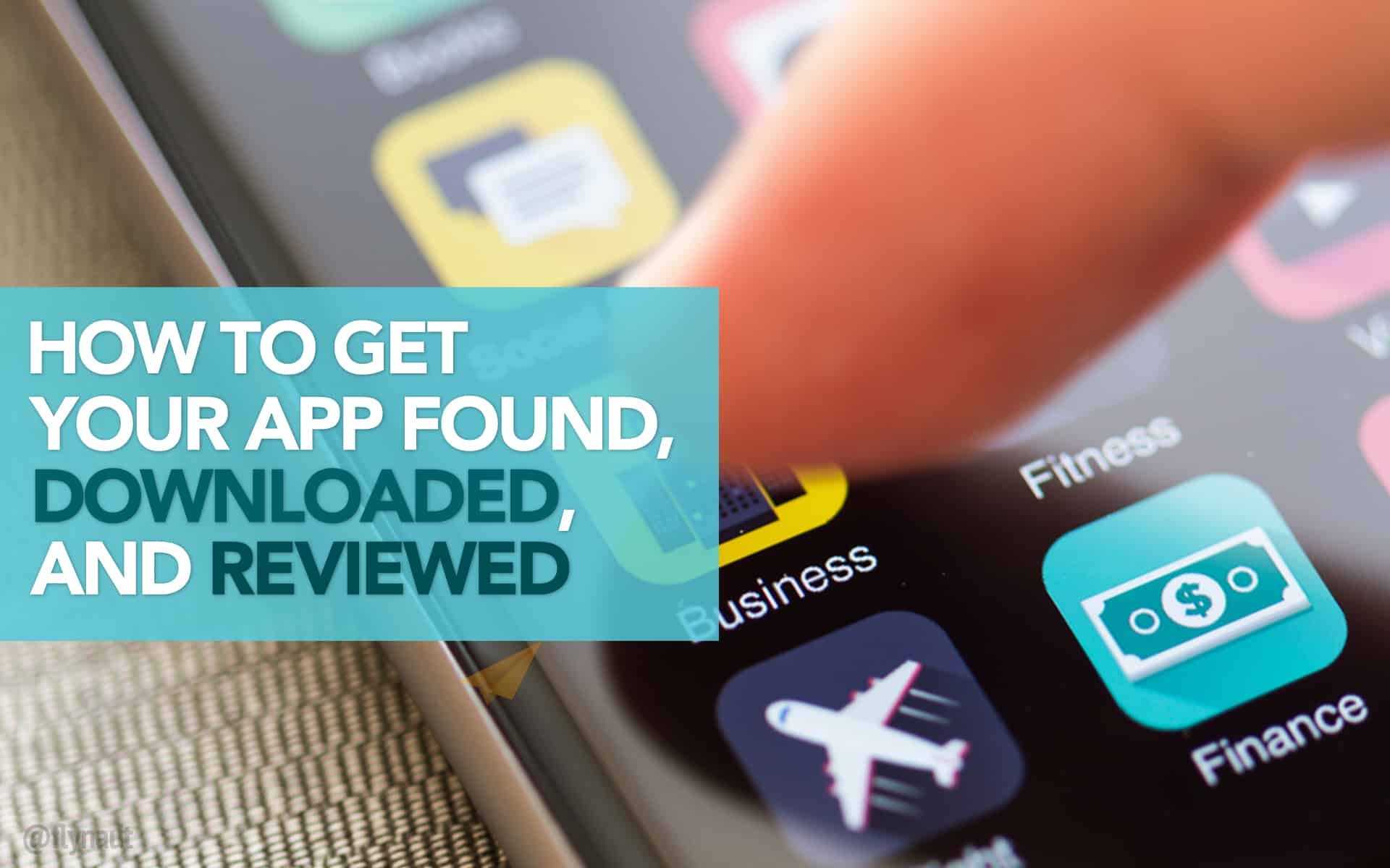 How to Get Your App Found, Downloaded, and Reviewed